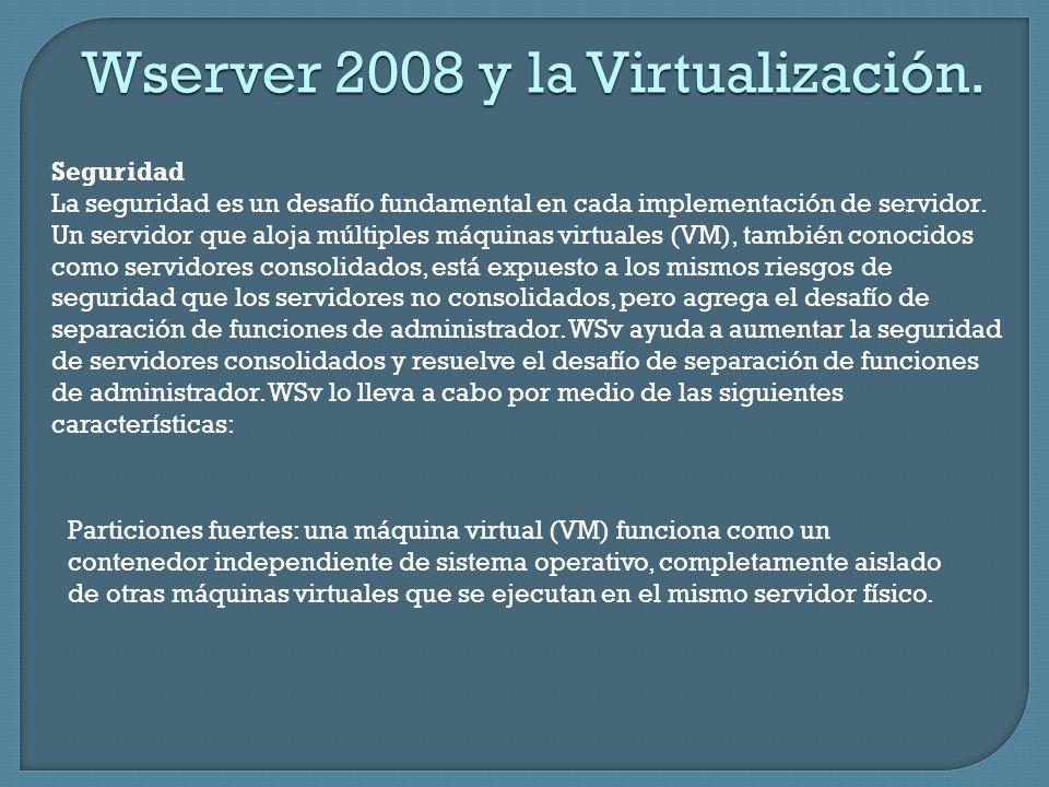 Wserver 2008 y la Virtualización. Seguridad La seguridad es un desafío fundamental en cada implementación de servidor. Un servidor que aloja múltiples