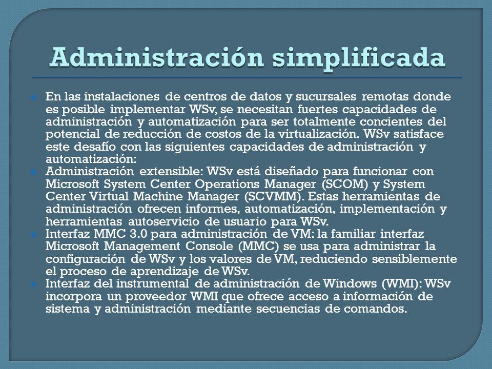 En las instalaciones de centros de datos y sucursales remotas donde es posible implementar WSv, se necesitan fuertes capacidades de administración y a