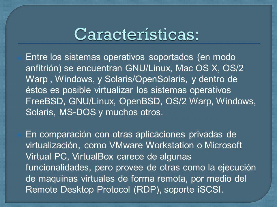Entre los sistemas operativos soportados (en modo anfitrión) se encuentran GNU/Linux, Mac OS X, OS/2 Warp, Windows, y Solaris/OpenSolaris, y dentro de