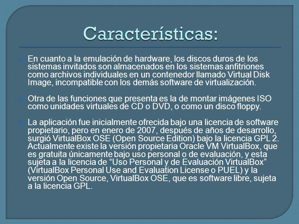 En cuanto a la emulación de hardware, los discos duros de los sistemas invitados son almacenados en los sistemas anfitriones como archivos individuale