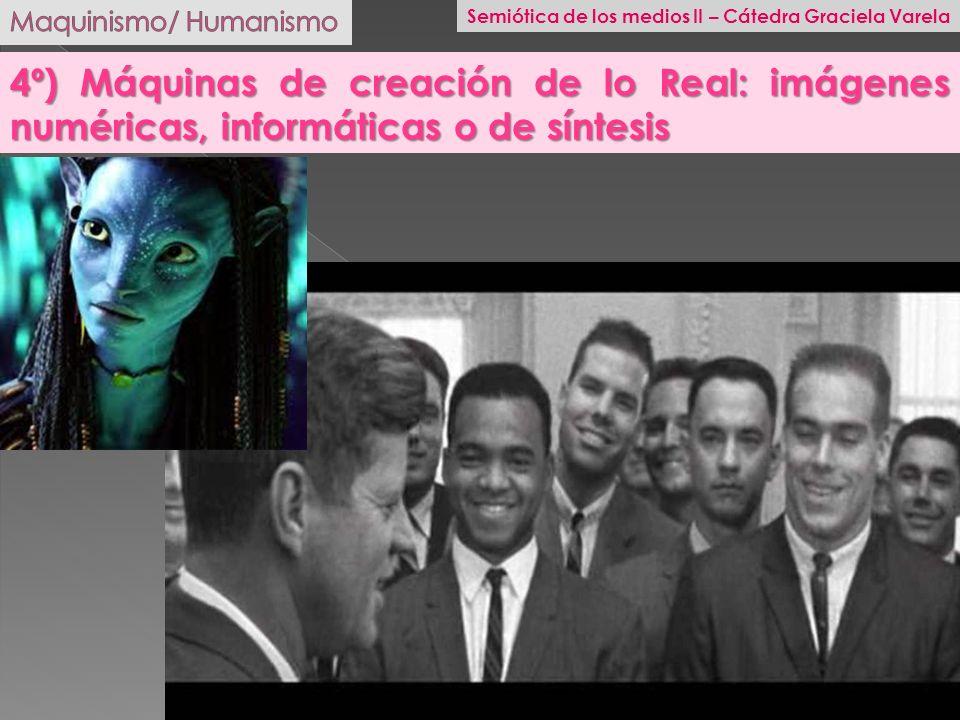 4º) Máquinas de creación de lo Real: imágenes numéricas, informáticas o de síntesis Semiótica de los medios II – Cátedra Graciela Varela