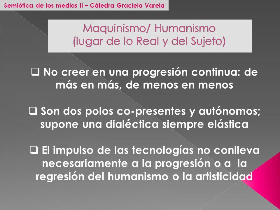Semiótica de los medios II – Cátedra Graciela Varela No creer en una progresión continua: de más en más, de menos en menos Son dos polos co-presentes