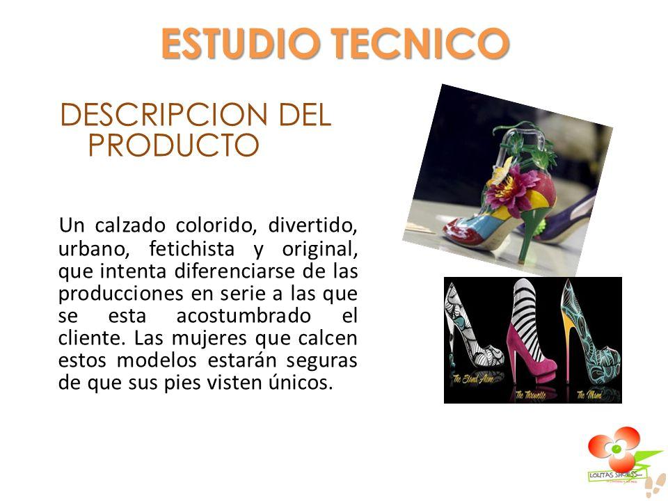 ESTUDIO TECNICO DESCRIPCION DEL PRODUCTO Un calzado colorido, divertido, urbano, fetichista y original, que intenta diferenciarse de las producciones