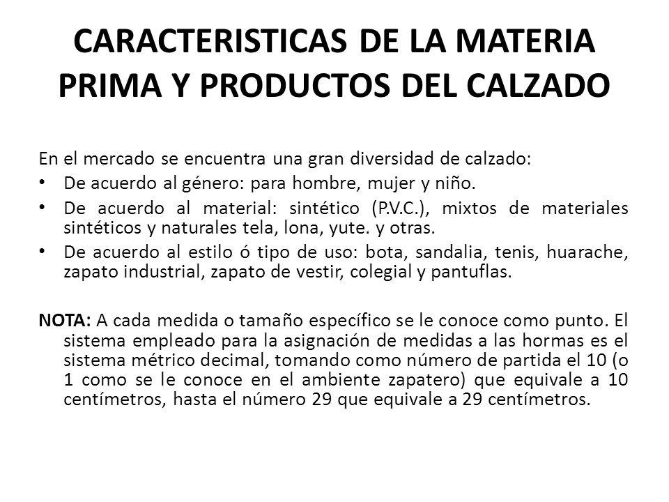 CARACTERISTICAS DE LA MATERIA PRIMA Y PRODUCTOS DEL CALZADO En el mercado se encuentra una gran diversidad de calzado: De acuerdo al género: para homb