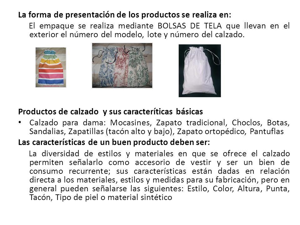 La forma de presentación de los productos se realiza en: El empaque se realiza mediante BOLSAS DE TELA que llevan en el exterior el número del modelo,