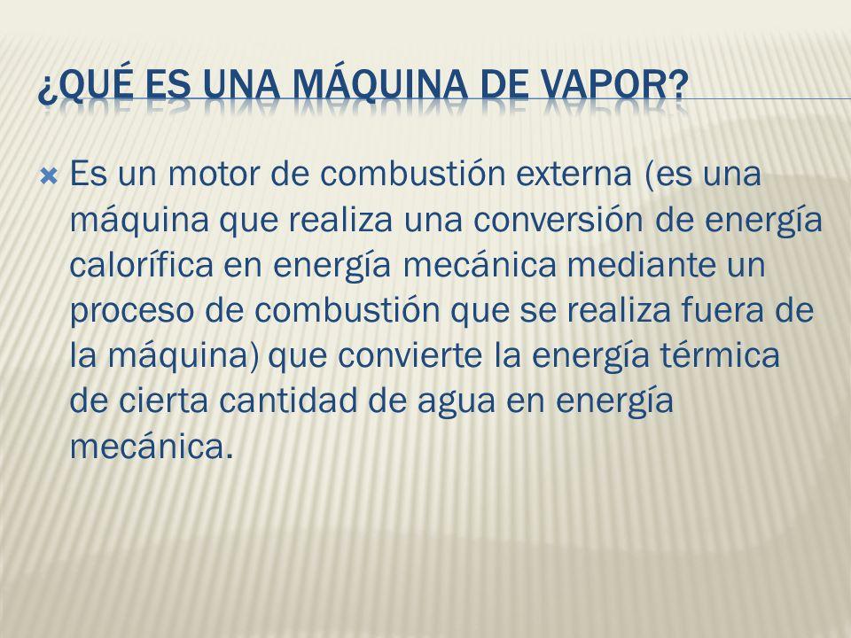 Es un motor de combustión externa (es una máquina que realiza una conversión de energía calorífica en energía mecánica mediante un proceso de combusti