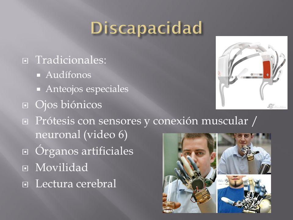 Tradicionales: Audífonos Anteojos especiales Ojos biónicos Prótesis con sensores y conexión muscular / neuronal (video 6) Órganos artificiales Movilid