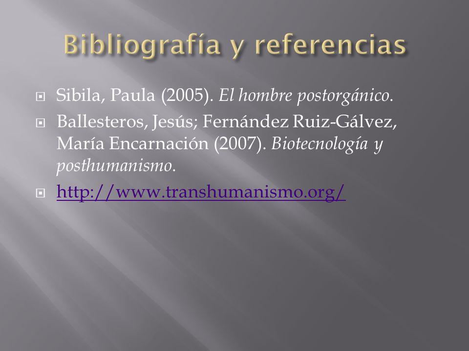 Sibila, Paula (2005). El hombre postorgánico. Ballesteros, Jesús; Fernández Ruiz-Gálvez, María Encarnación (2007). Biotecnología y posthumanismo. http