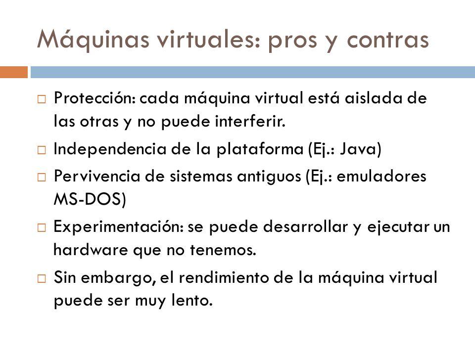 Máquinas virtuales: pros y contras Protección: cada máquina virtual está aislada de las otras y no puede interferir. Independencia de la plataforma (E