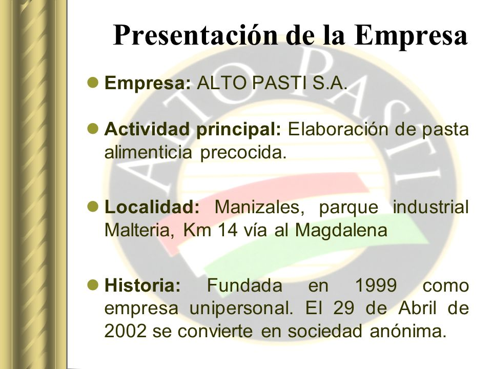 GENERALIDADES DE LA EMPRESA Productos: Pasta alimenticia como: Lasagna: Bolognesa, queso y pollo champiñones.