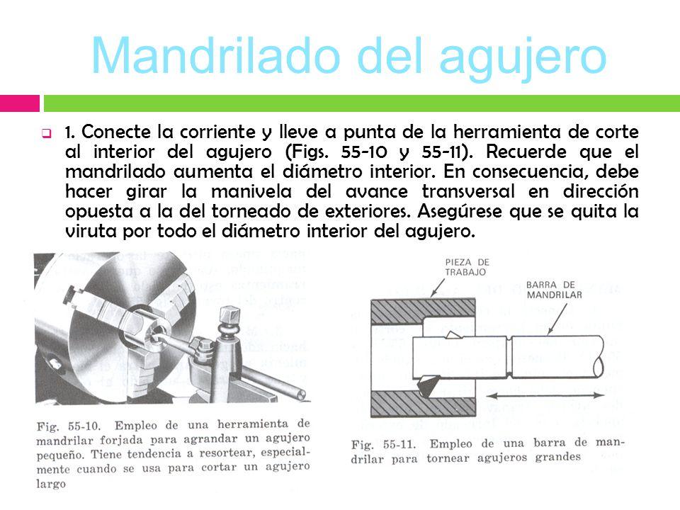 Mandrilado del agujero 1. Conecte la corriente y lleve a punta de la herramienta de corte al interior del agujero (Figs. 55-10 y 55-11). Recuerde que
