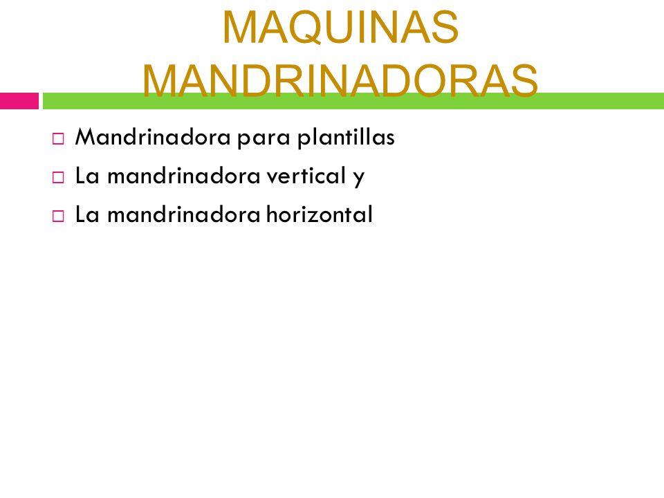 MAQUINAS MANDRINADORAS Mandrinadora para plantillas La mandrinadora vertical y La mandrinadora horizontal