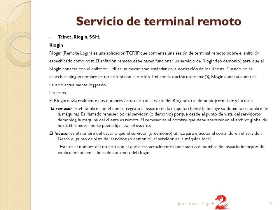 Servicio de terminal remoto - Telnet, Rlogin, SSH. Rlogin Rlogin (Remote Login) es una aplicación TCP/IP que comienza una sesión de terminal remoto so