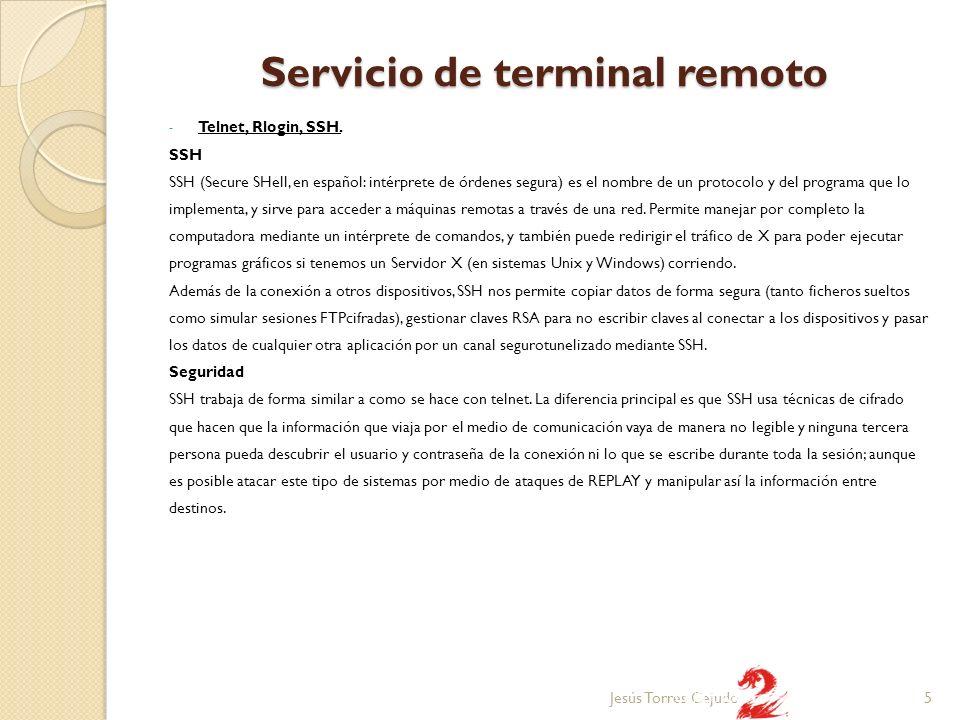 Servicio de terminal remoto - Telnet, Rlogin, SSH. SSH SSH (Secure SHell, en español: intérprete de órdenes segura) es el nombre de un protocolo y del