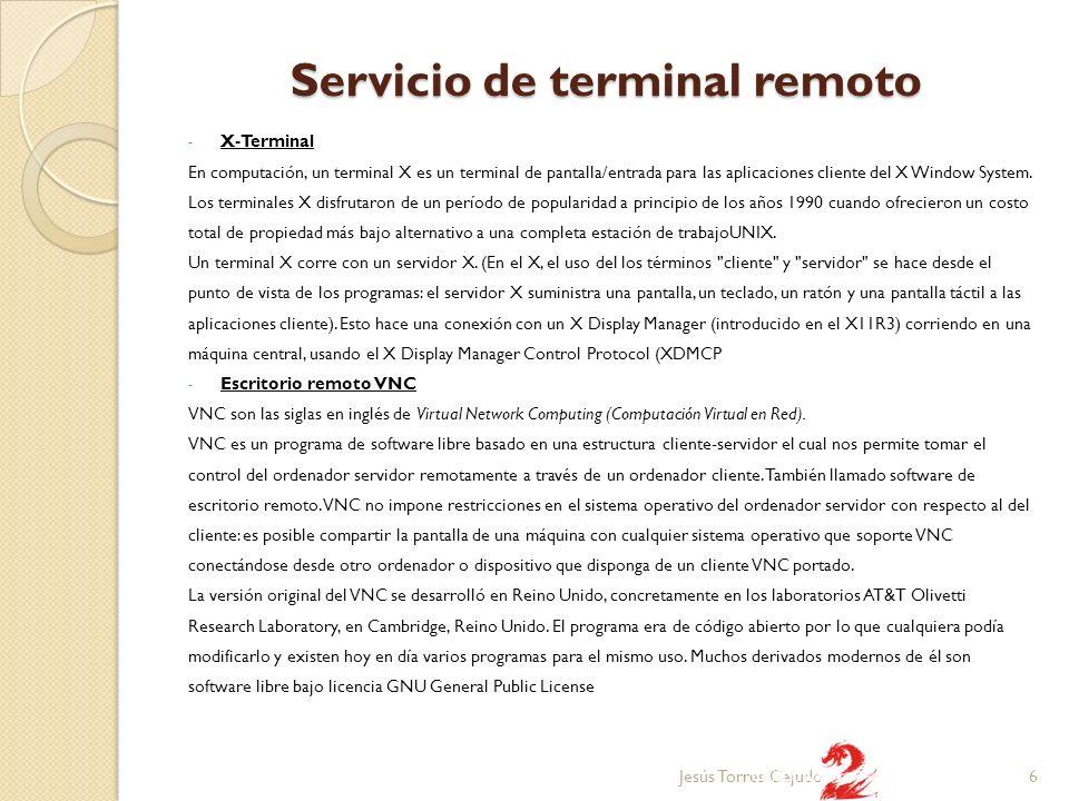 Servicio de terminal remoto - Escritorio remoto VNC VNC es independiente de la plataforma - un cliente VNC en un sistema operativo pueden conectarse a un servidor VNC en la misma o de cualquier otro sistema operativo.
