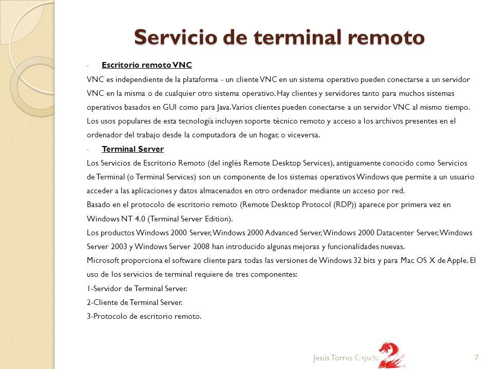Servicio de terminal remoto - Escritorio remoto VNC VNC es independiente de la plataforma - un cliente VNC en un sistema operativo pueden conectarse a