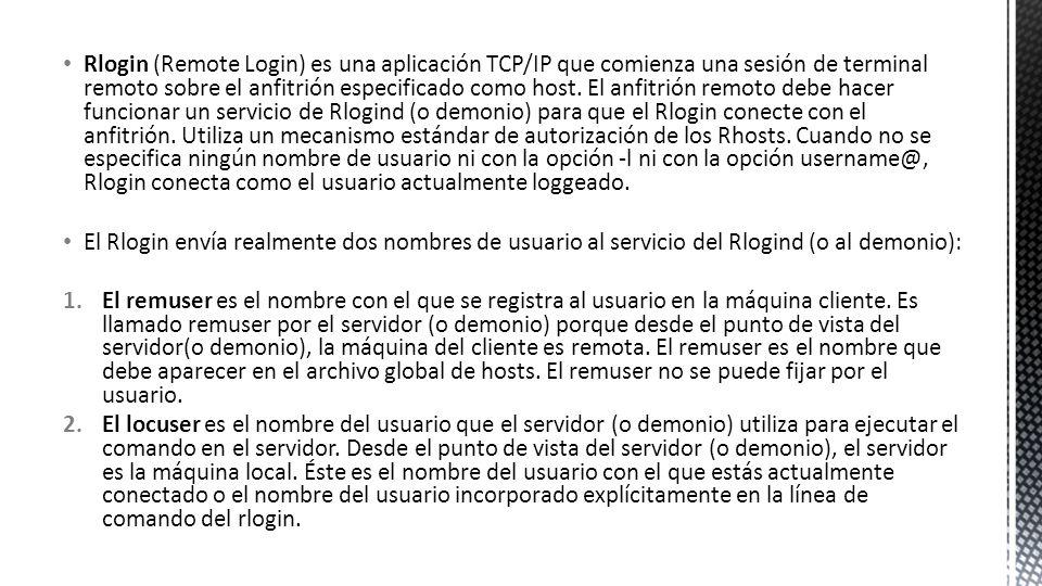 Rlogin (Remote Login) es una aplicación TCP/IP que comienza una sesión de terminal remoto sobre el anfitrión especificado como host. El anfitrión remo