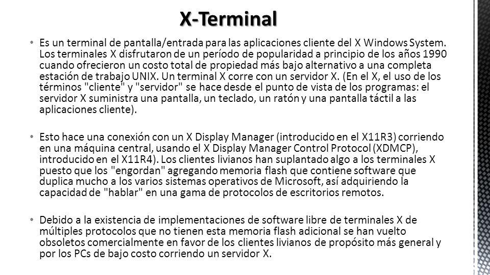 Es un terminal de pantalla/entrada para las aplicaciones cliente del X Windows System. Los terminales X disfrutaron de un período de popularidad a pri