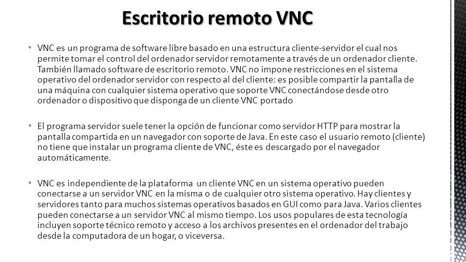 VNC es un programa de software libre basado en una estructura cliente-servidor el cual nos permite tomar el control del ordenador servidor remotamente