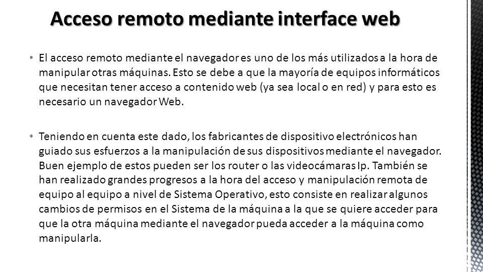 El acceso remoto mediante el navegador es uno de los más utilizados a la hora de manipular otras máquinas. Esto se debe a que la mayoría de equipos in