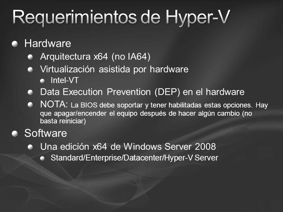 Hardware Arquitectura x64 (no IA64) Virtualización asistida por hardware Intel-VT Data Execution Prevention (DEP) en el hardware NOTA: La BIOS debe so