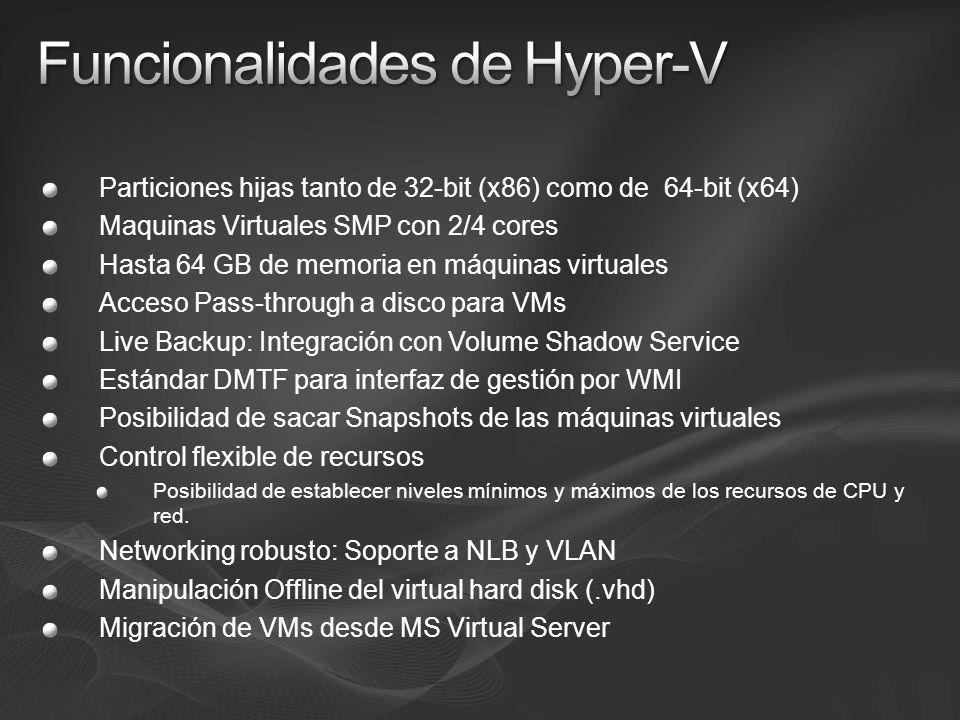 Particiones hijas tanto de 32-bit (x86) como de 64-bit (x64) Maquinas Virtuales SMP con 2/4 cores Hasta 64 GB de memoria en máquinas virtuales Acceso