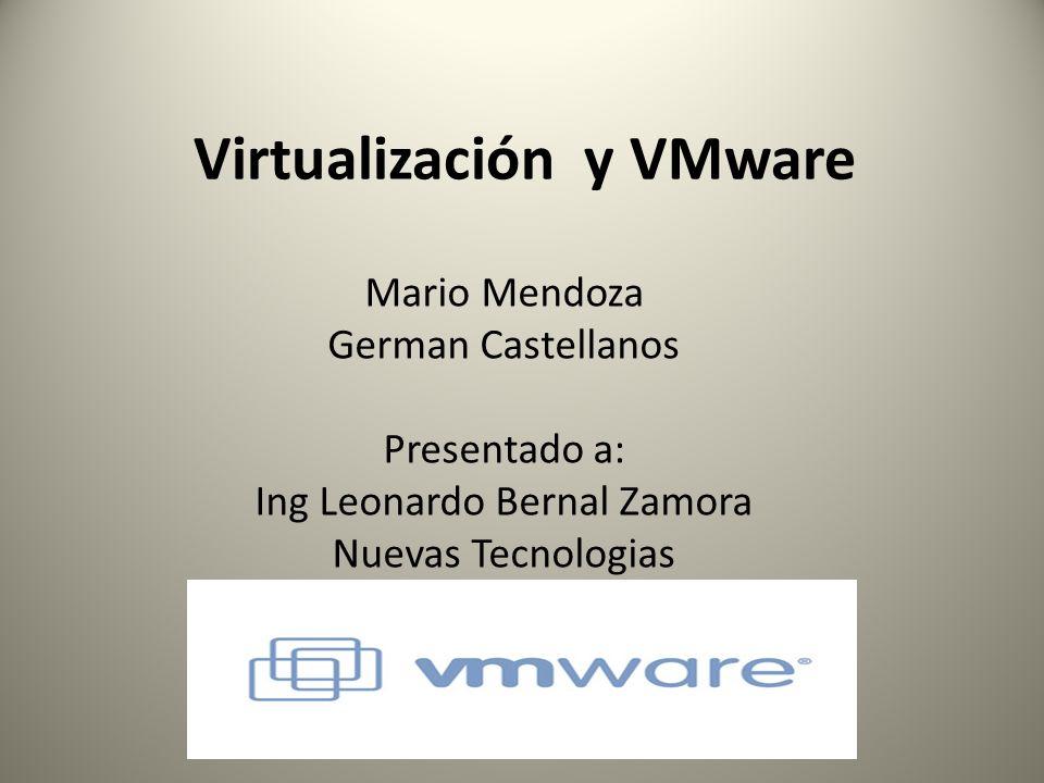 Virtualización y VMware Mario Mendoza German Castellanos Presentado a: Ing Leonardo Bernal Zamora Nuevas Tecnologias