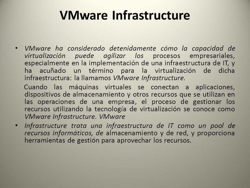 VMware Infrastructure VMware ha considerado detenidamente cómo la capacidad de virtualización puede agilizar los procesos empresariales, especialmente