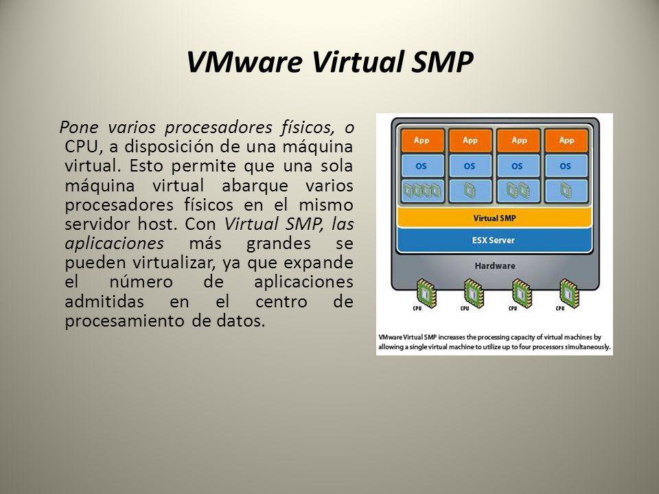 VMware Virtual SMP Pone varios procesadores físicos, o CPU, a disposición de una máquina virtual. Esto permite que una sola máquina virtual abarque va