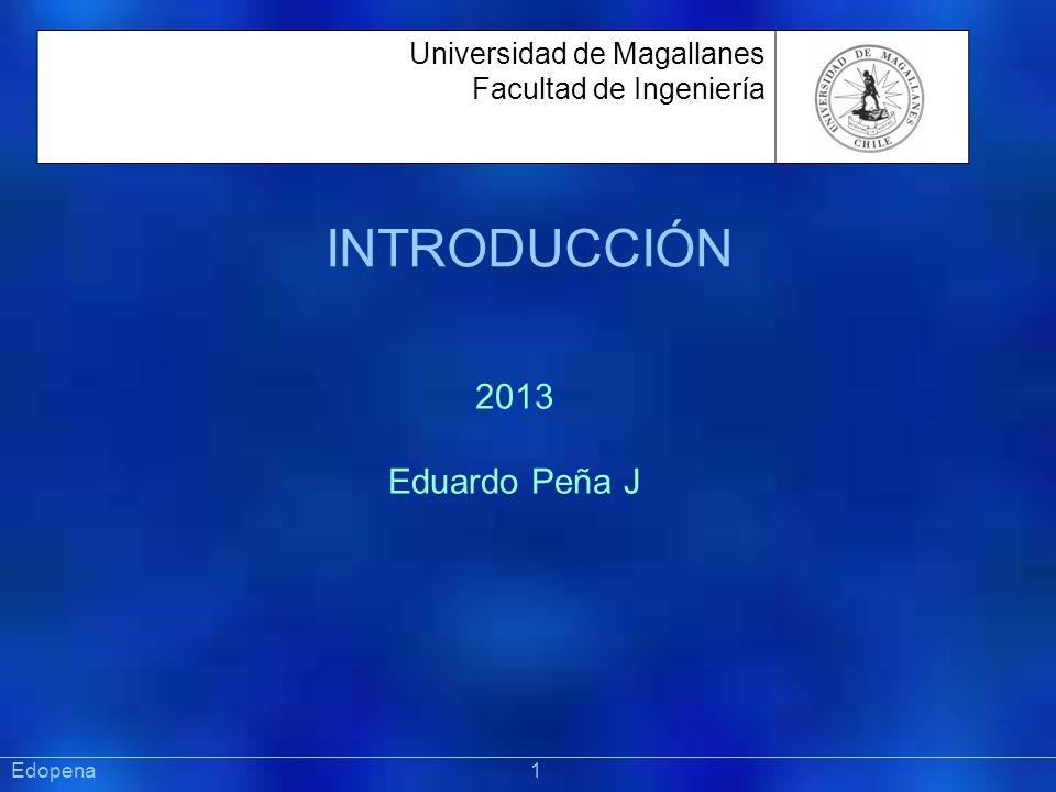 INTRODUCCIÓN Präsentat ion Universidad de Magallanes Facultad de Ingeniería 2013 Eduardo Peña J Edopena 1