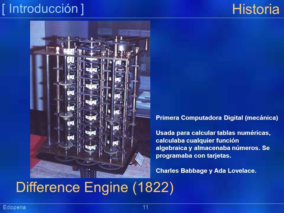 [ Introducción ] Präsentat ion Edopena 11 Historia Difference Engine (1822) Primera Computadora Digital (mecánica) Usada para calcular tablas numérica