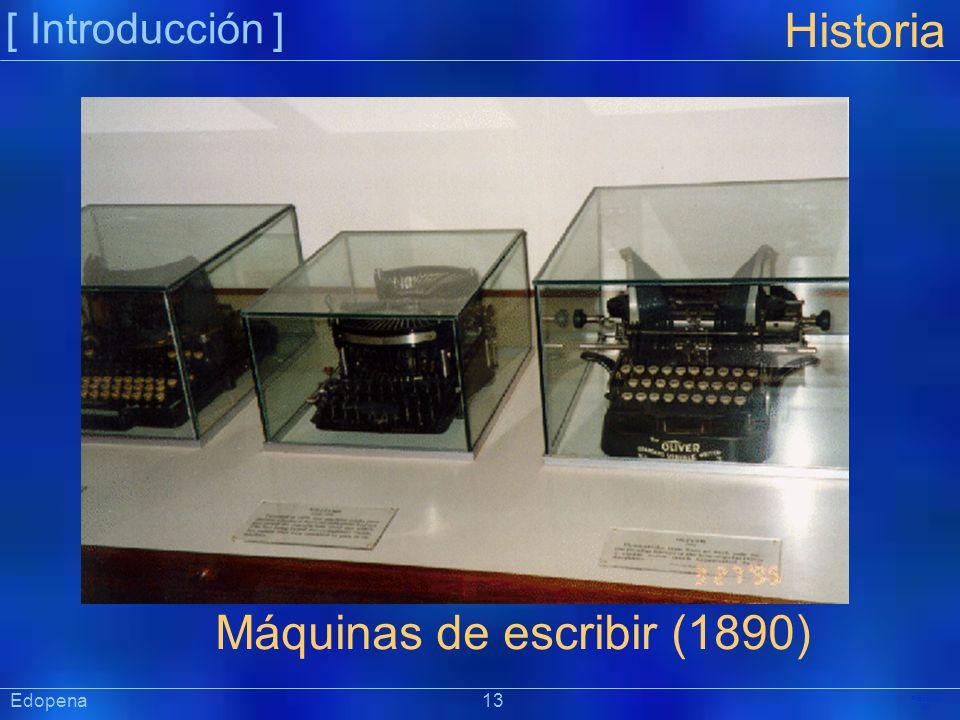 [ Introducción ] Präsentat ion Historia Máquinas de escribir (1890) Edopena 13