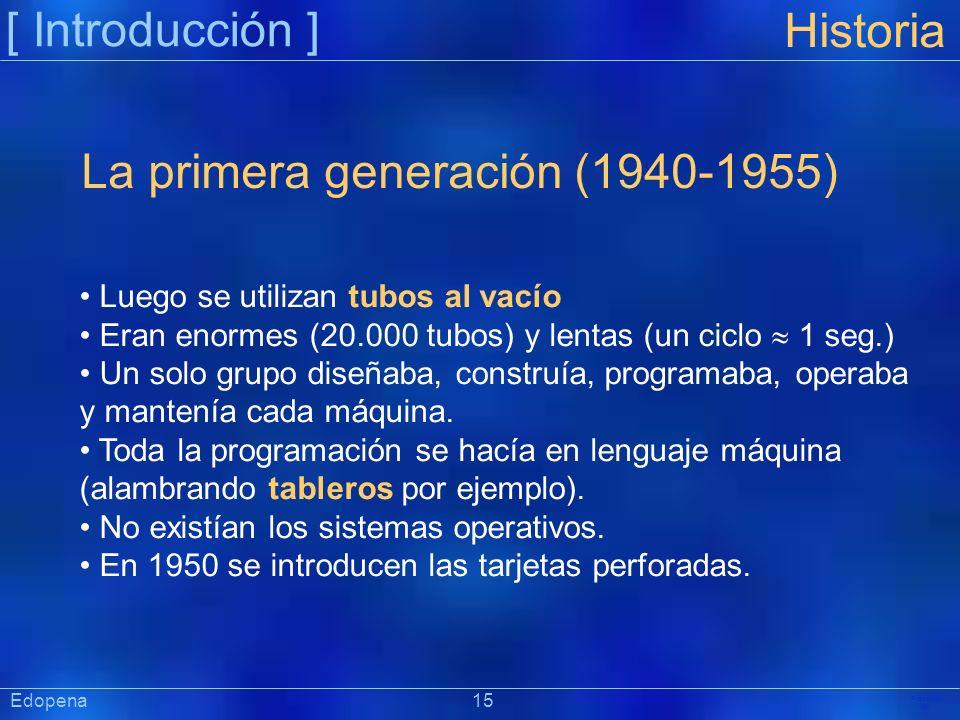 [ Introducción ] Präsentat ion Edopena 15 Historia La primera generación (1940-1955) Luego se utilizan tubos al vacío Eran enormes (20.000 tubos) y le