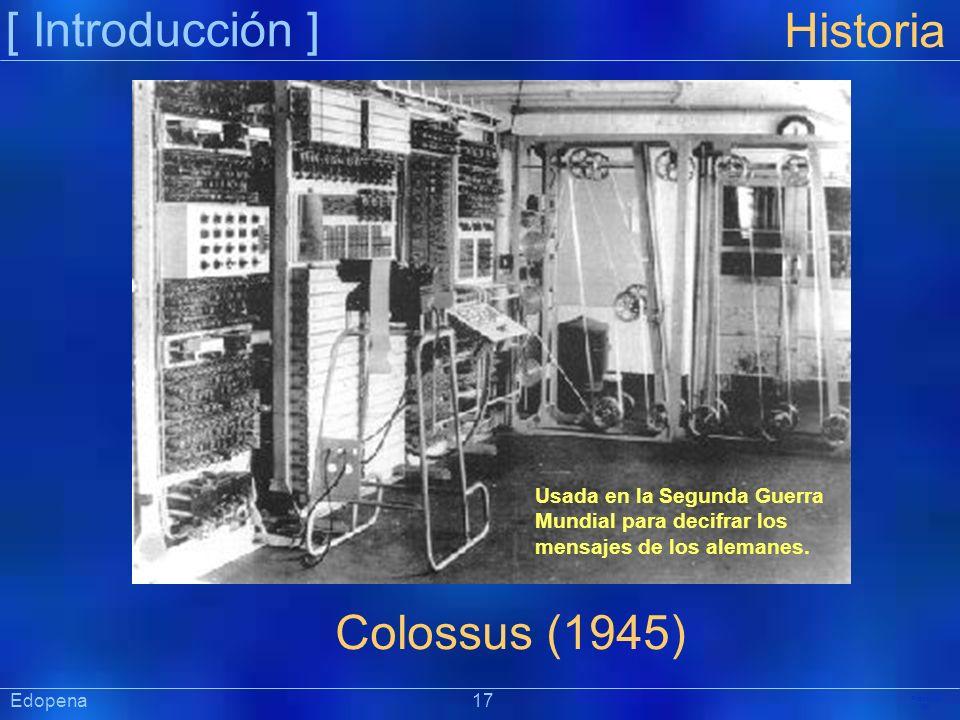 [ Introducción ] Präsentat ion Edopena 17 Historia Usada en la Segunda Guerra Mundial para decifrar los mensajes de los alemanes. Colossus (1945)
