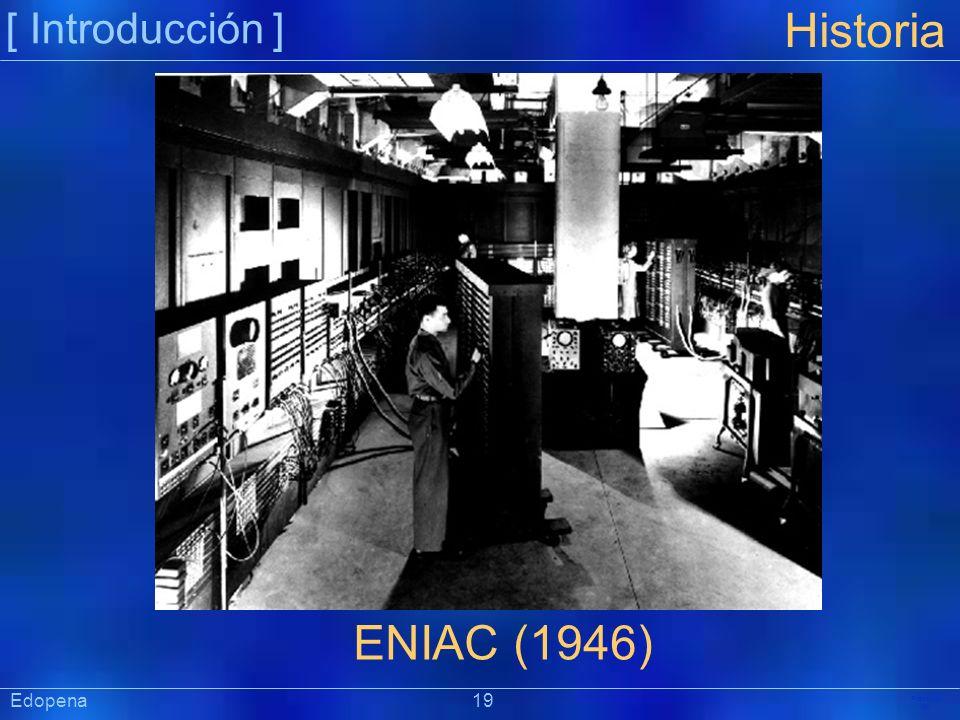 [ Introducción ] Präsentat ion Edopena 19 Historia ENIAC (1946)
