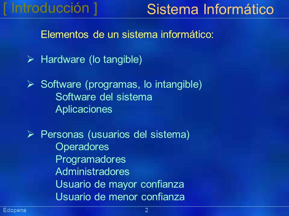 [ Introducción ] Präsentat ion Edopena 2 Sistema Informático Elementos de un sistema informático: Hardware (lo tangible) Software (programas, lo intan