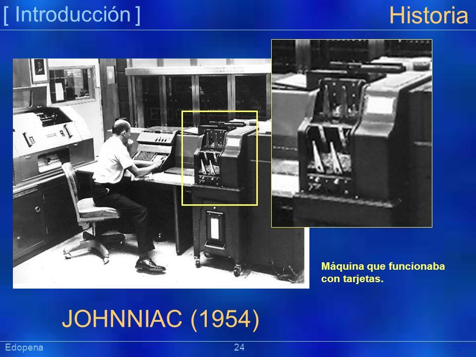 [ Introducción ] Präsentat ion Edopena 24 Historia JOHNNIAC (1954) Máquina que funcionaba con tarjetas.