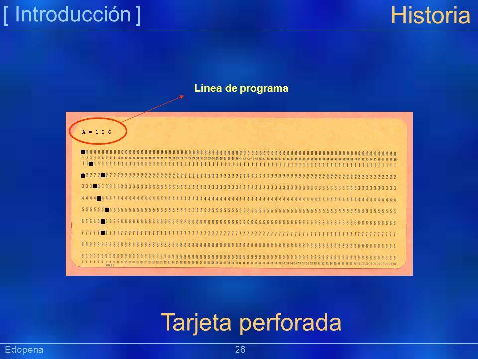 [ Introducción ] Präsentat ion Edopena 26 Historia A = 1 5 6 Tarjeta perforada Línea de programa