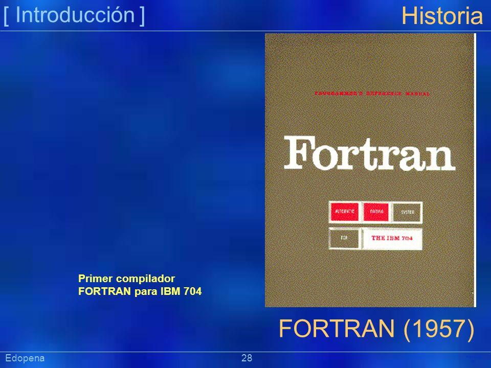 [ Introducción ] Präsentat ion Edopena 28 Historia FORTRAN (1957) Primer compilador FORTRAN para IBM 704