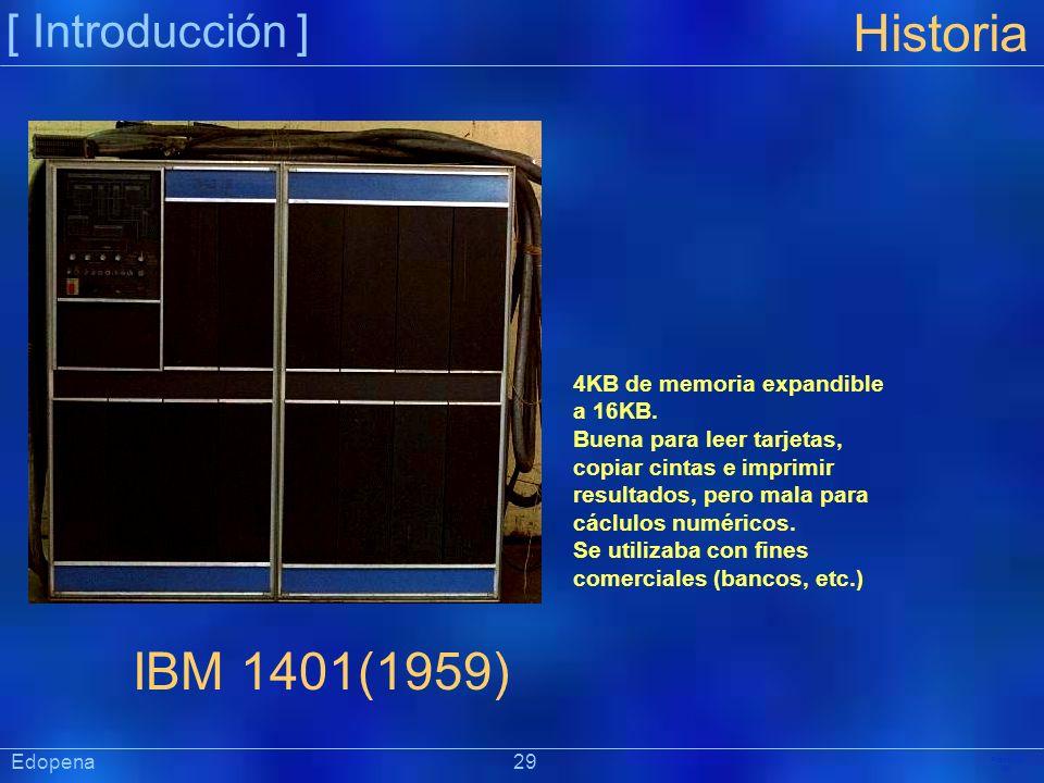 [ Introducción ] Präsentat ion Edopena 29 Historia IBM 1401(1959) 4KB de memoria expandible a 16KB. Buena para leer tarjetas, copiar cintas e imprimir