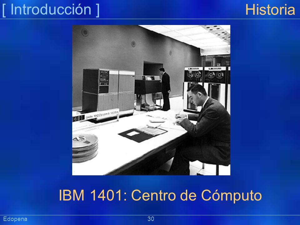 [ Introducción ] Präsentat ion Edopena 30 Historia IBM 1401: Centro de Cómputo