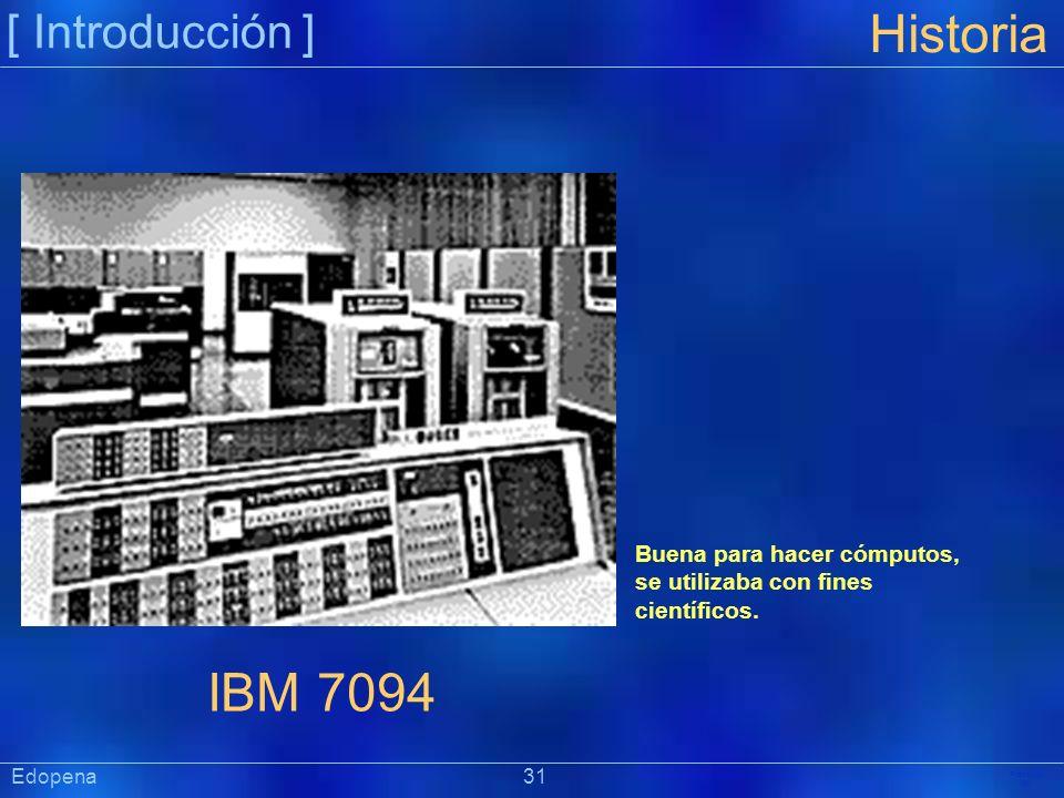 [ Introducción ] Präsentat ion Edopena 31 Historia IBM 7094 Buena para hacer cómputos, se utilizaba con fines científicos.
