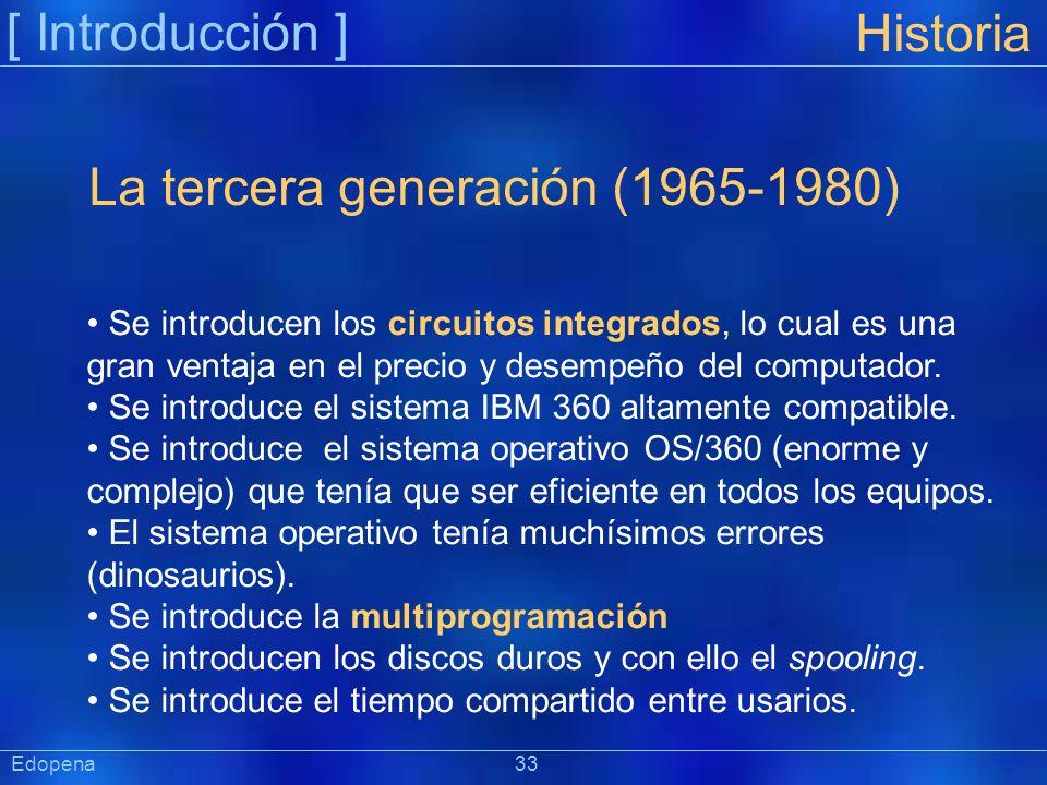 [ Introducción ] Präsentat ion Edopena 33 Historia La tercera generación (1965-1980) Se introducen los circuitos integrados, lo cual es una gran venta