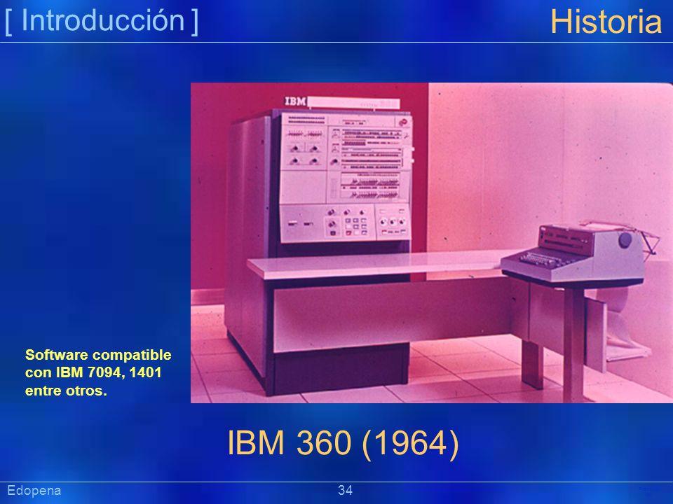 [ Introducción ] Präsentat ion Edopena 34 Historia IBM 360 (1964) Software compatible con IBM 7094, 1401 entre otros.