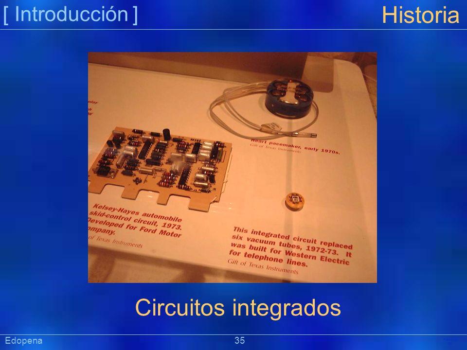 [ Introducción ] Präsentat ion Edopena 35 Historia Circuitos integrados