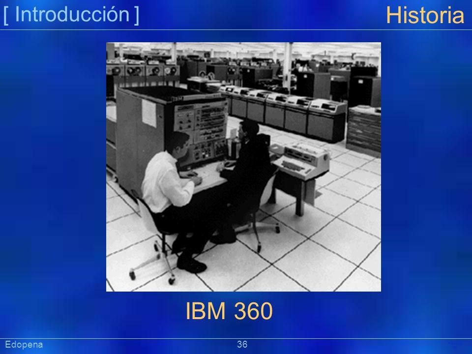 [ Introducción ] Präsentat ion Edopena 36 Historia IBM 360