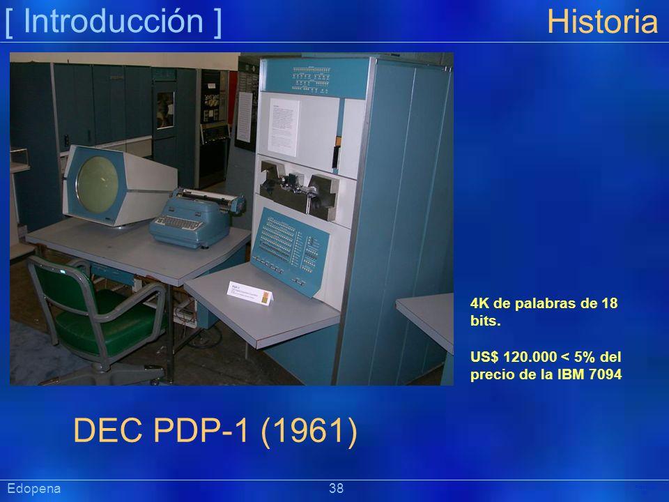 [ Introducción ] Präsentat ion Edopena 38 Historia DEC PDP-1 (1961) 4K de palabras de 18 bits. US$ 120.000 < 5% del precio de la IBM 7094