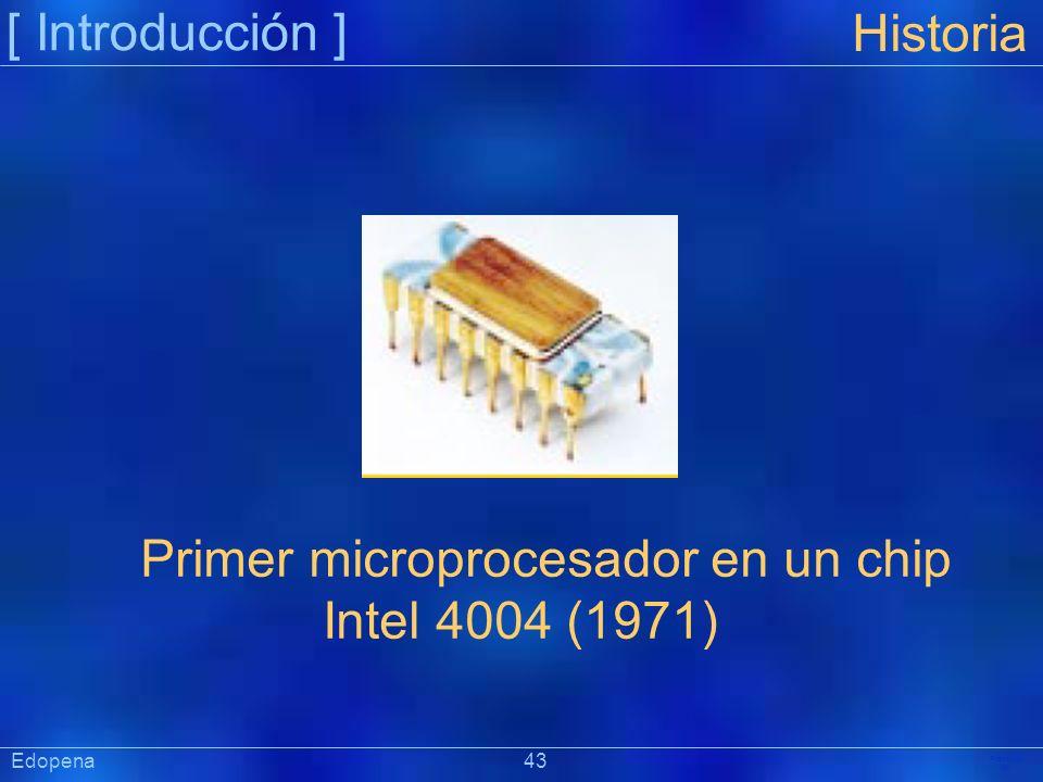 [ Introducción ] Präsentat ion Historia Primer microprocesador en un chip Intel 4004 (1971) Edopena 43