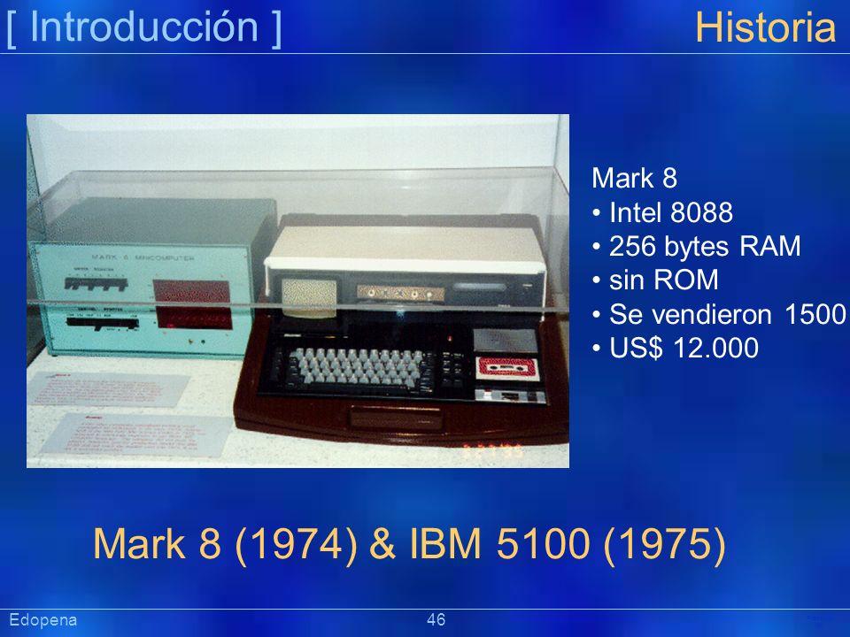 [ Introducción ] Präsentat ion Historia Mark 8 (1974) & IBM 5100 (1975) Mark 8 Intel 8088 256 bytes RAM sin ROM Se vendieron 1500 US$ 12.000 Edopena 4