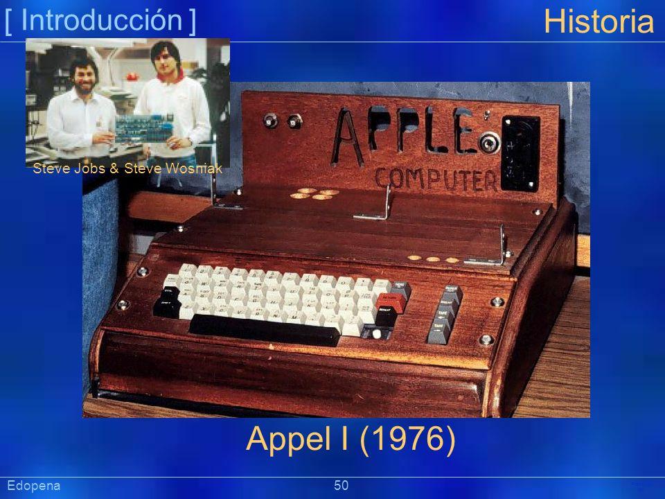 [ Introducción ] Präsentat ion Historia Appel I (1976) Steve Jobs & Steve Wosniak Edopena 50